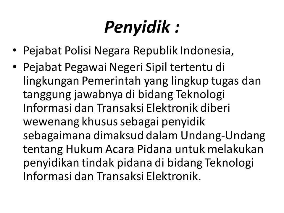Penyidik : Pejabat Polisi Negara Republik Indonesia, Pejabat Pegawai Negeri Sipil tertentu di lingkungan Pemerintah yang lingkup tugas dan tanggung ja