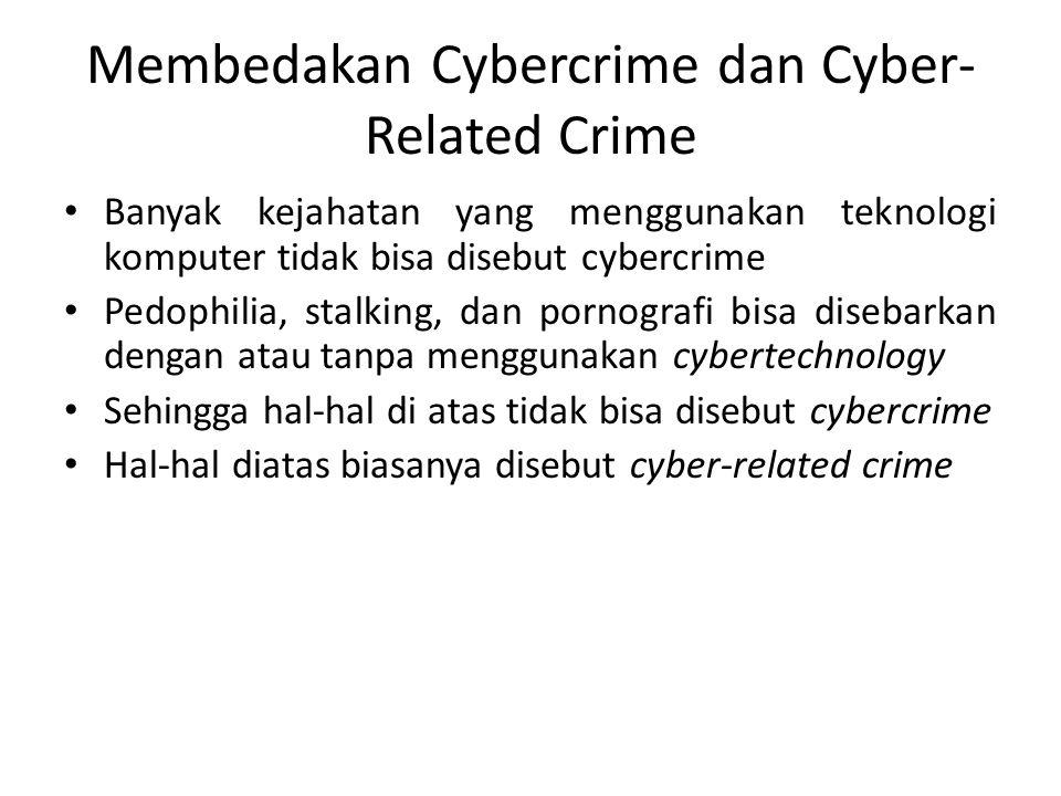 Membedakan Cybercrime dan Cyber- Related Crime Banyak kejahatan yang menggunakan teknologi komputer tidak bisa disebut cybercrime Pedophilia, stalking