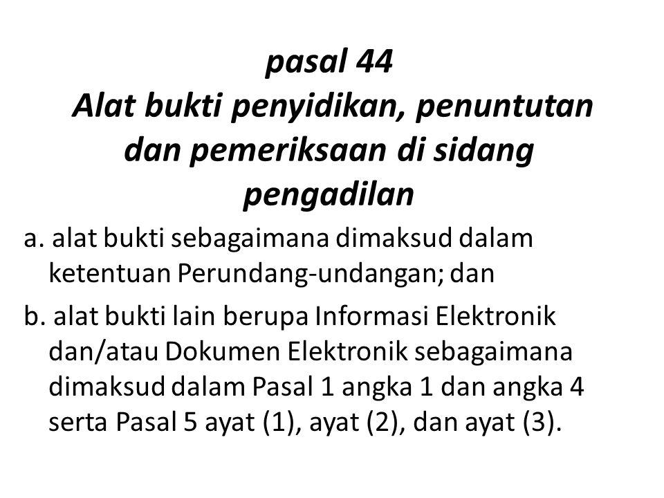 pasal 44 Alat bukti penyidikan, penuntutan dan pemeriksaan di sidang pengadilan a. alat bukti sebagaimana dimaksud dalam ketentuan Perundang-undangan;