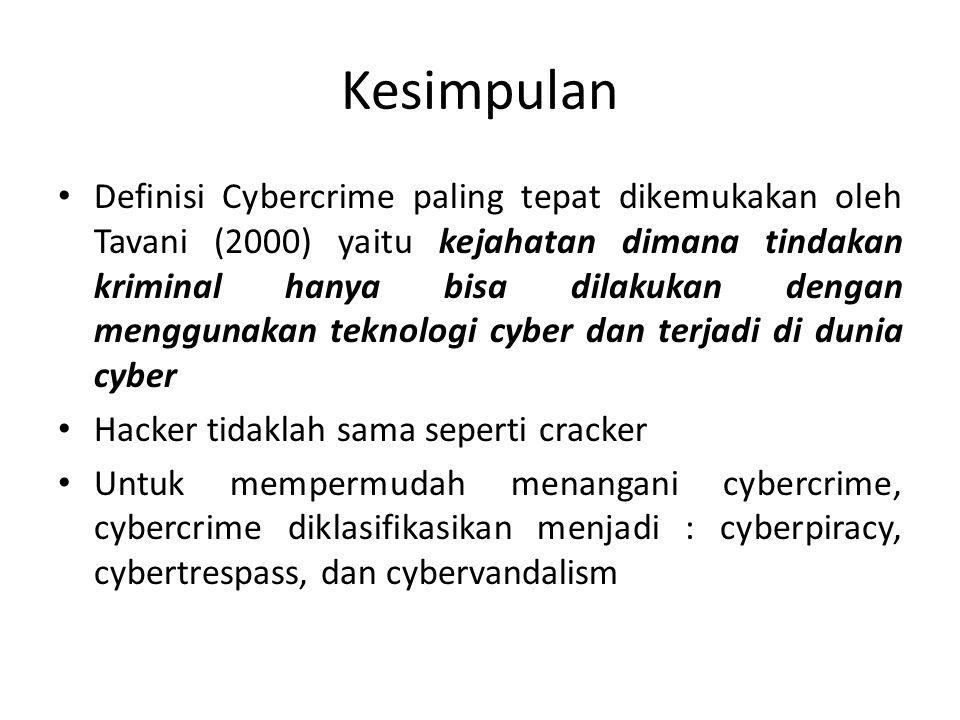 Kesimpulan Definisi Cybercrime paling tepat dikemukakan oleh Tavani (2000) yaitu kejahatan dimana tindakan kriminal hanya bisa dilakukan dengan menggu