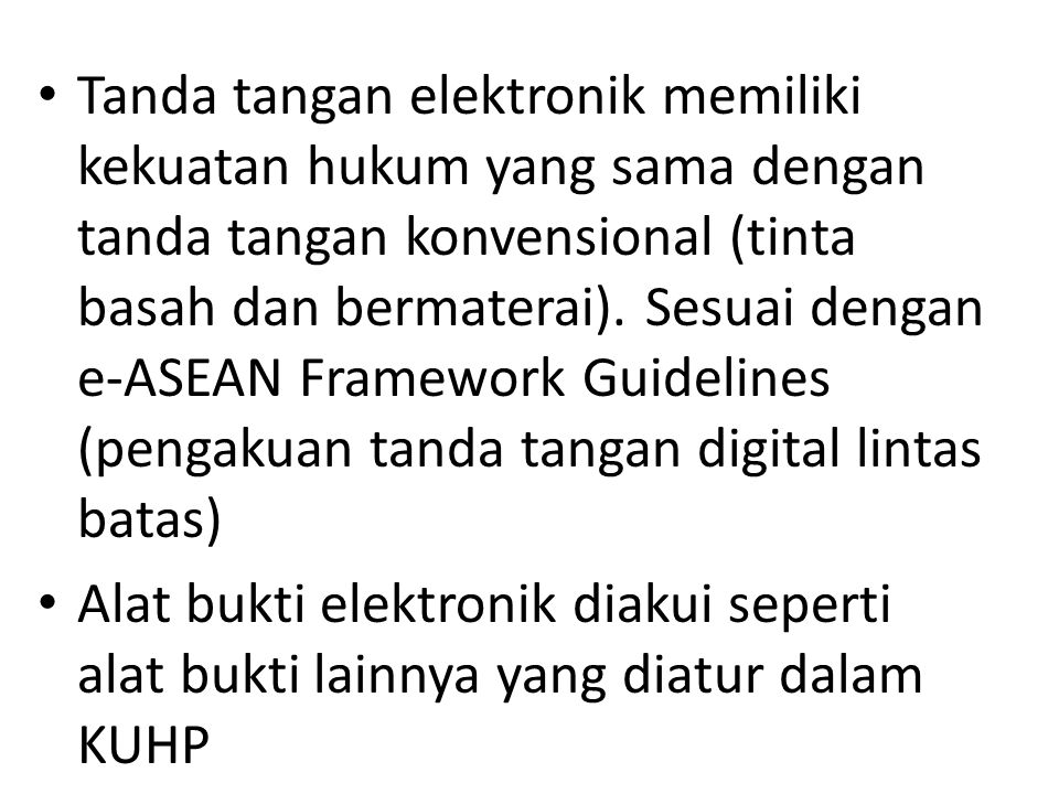 Tanda tangan elektronik memiliki kekuatan hukum yang sama dengan tanda tangan konvensional (tinta basah dan bermaterai). Sesuai dengan e-ASEAN Framewo