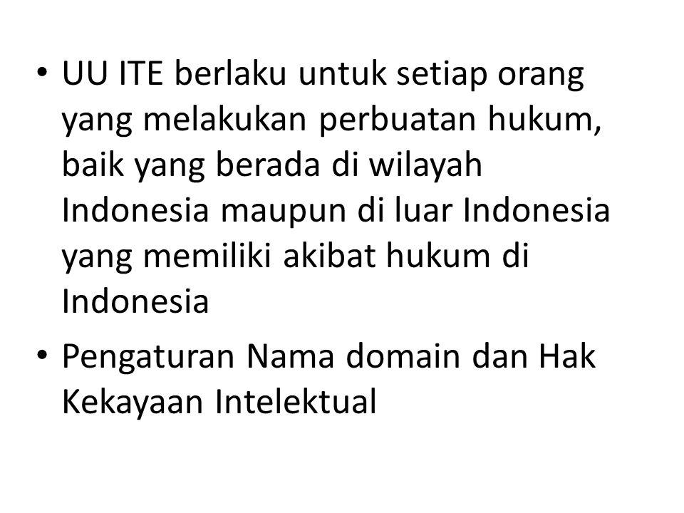 UU ITE berlaku untuk setiap orang yang melakukan perbuatan hukum, baik yang berada di wilayah Indonesia maupun di luar Indonesia yang memiliki akibat