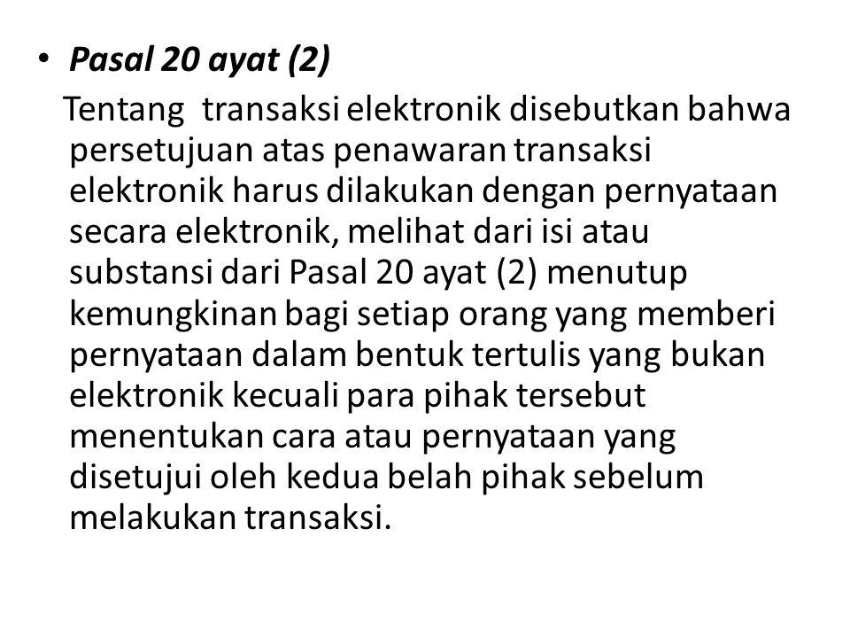Pasal 20 ayat (2) Tentang transaksi elektronik disebutkan bahwa persetujuan atas penawaran transaksi elektronik harus dilakukan dengan pernyataan seca
