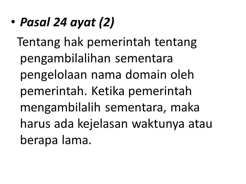 Pasal 24 ayat (2) Tentang hak pemerintah tentang pengambilalihan sementara pengelolaan nama domain oleh pemerintah. Ketika pemerintah mengambilalih se