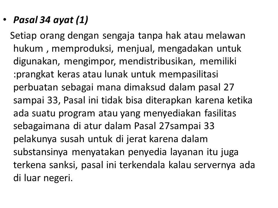 Pasal 34 ayat (1) Setiap orang dengan sengaja tanpa hak atau melawan hukum, memproduksi, menjual, mengadakan untuk digunakan, mengimpor, mendistribusi