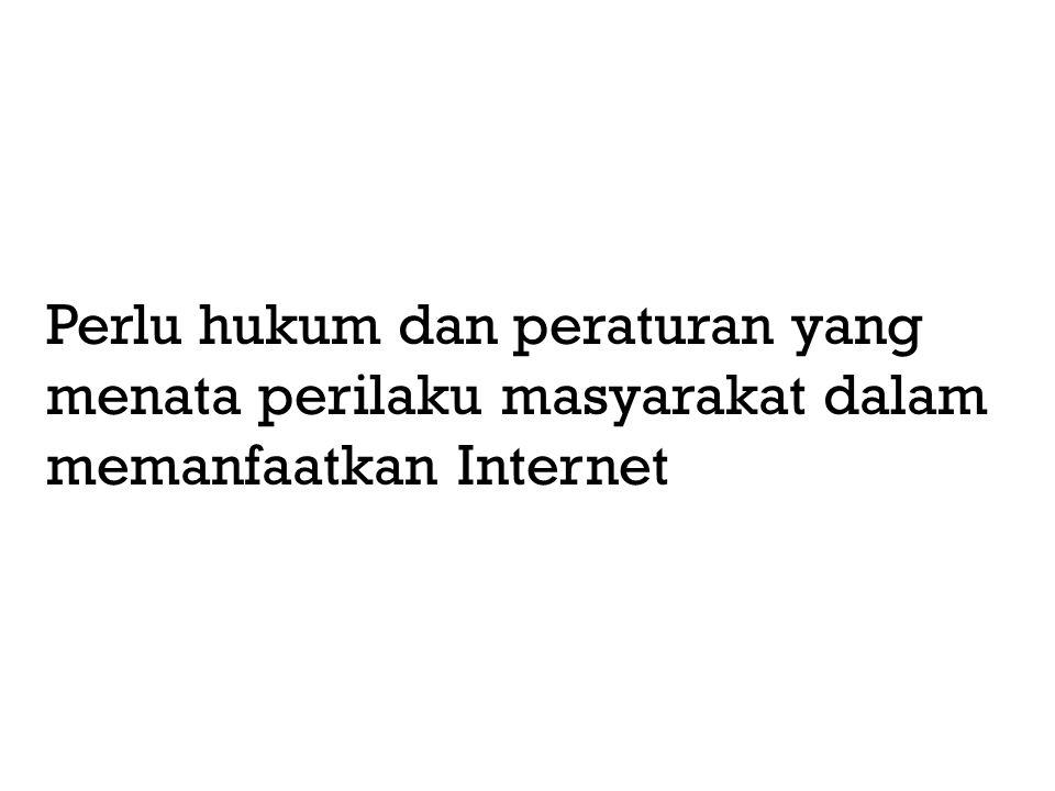 Perlu hukum dan peraturan yang menata perilaku masyarakat dalam memanfaatkan Internet