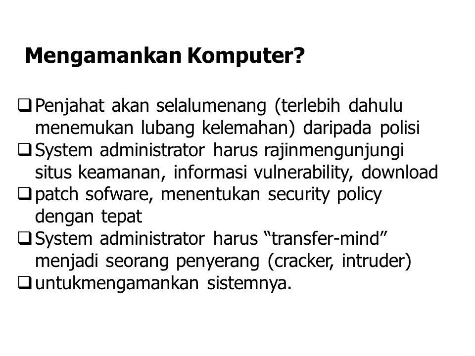 Mengamankan Komputer?  Penjahat akan selalumenang (terlebih dahulu menemukan lubang kelemahan) daripada polisi  System administrator harus rajinmeng