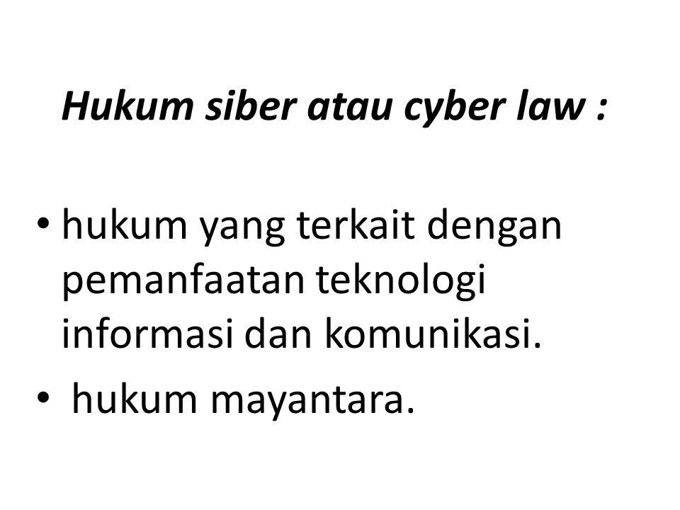 Hukum siber atau cyber law : hukum yang terkait dengan pemanfaatan teknologi informasi dan komunikasi. hukum mayantara.