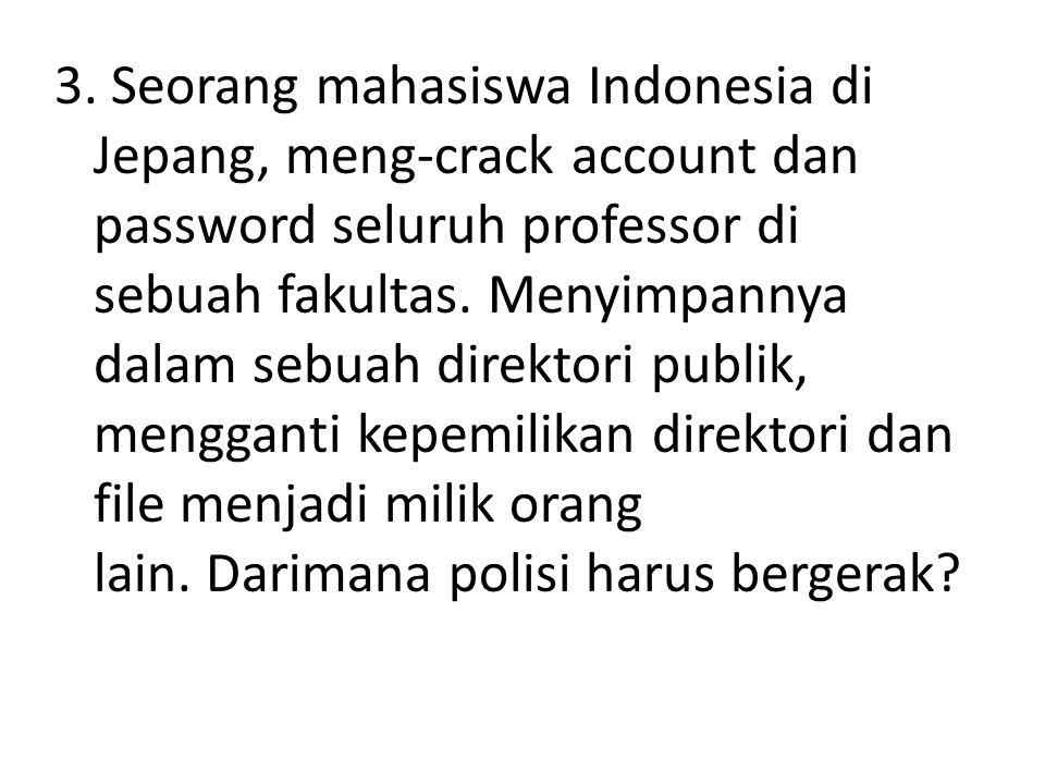 3. Seorang mahasiswa Indonesia di Jepang, meng-crack account dan password seluruh professor di sebuah fakultas. Menyimpannya dalam sebuah direktori pu