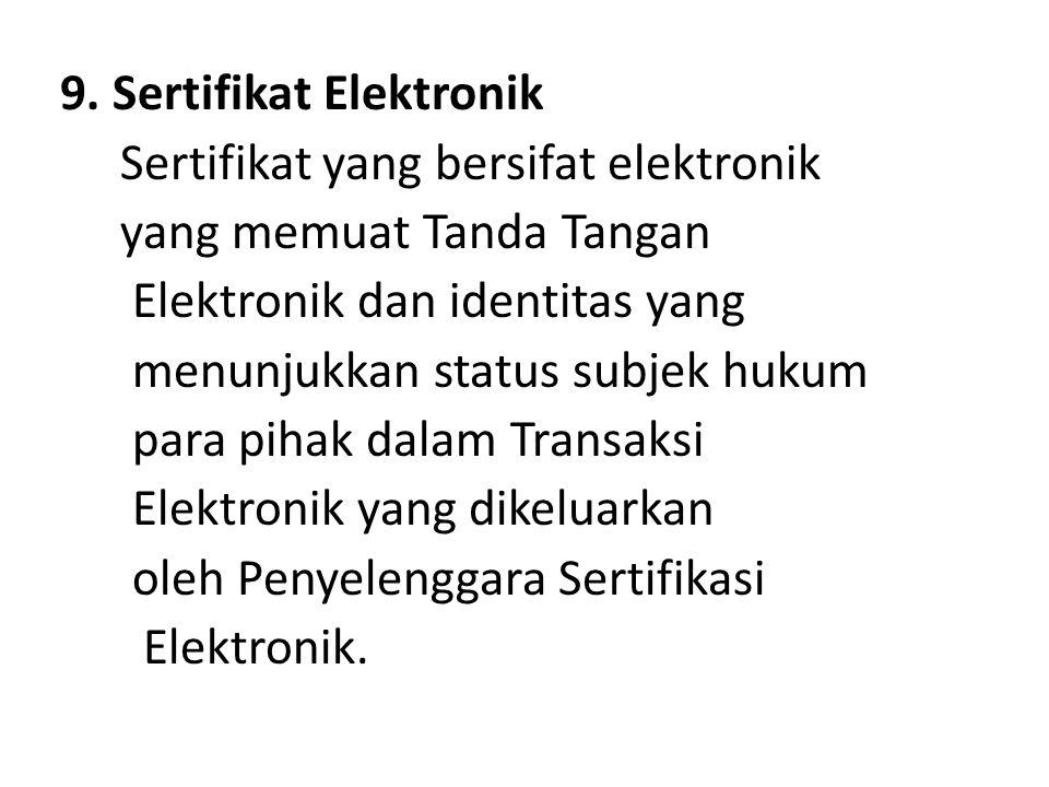 9. Sertifikat Elektronik Sertifikat yang bersifat elektronik yang memuat Tanda Tangan Elektronik dan identitas yang menunjukkan status subjek hukum pa