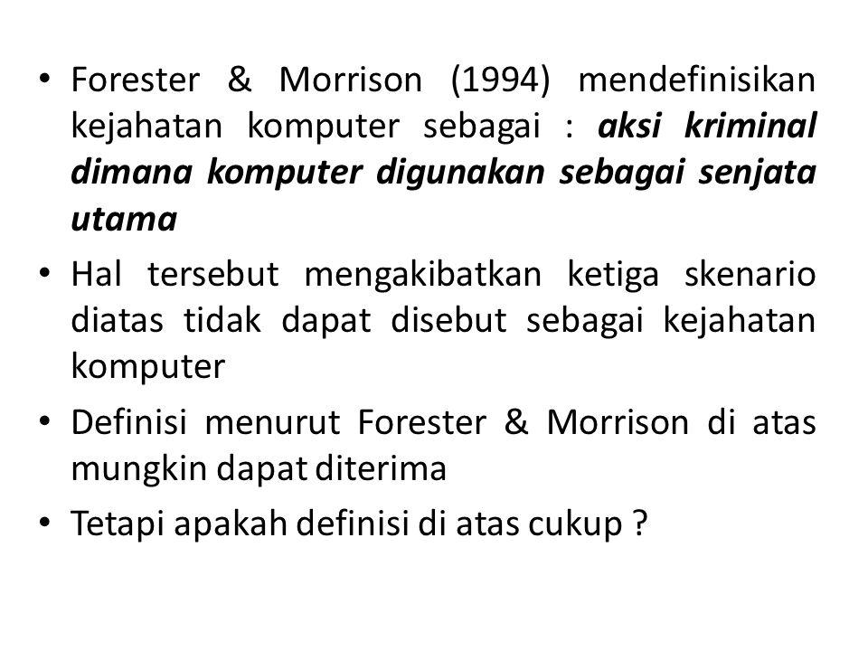 Forester & Morrison (1994) mendefinisikan kejahatan komputer sebagai : aksi kriminal dimana komputer digunakan sebagai senjata utama Hal tersebut meng