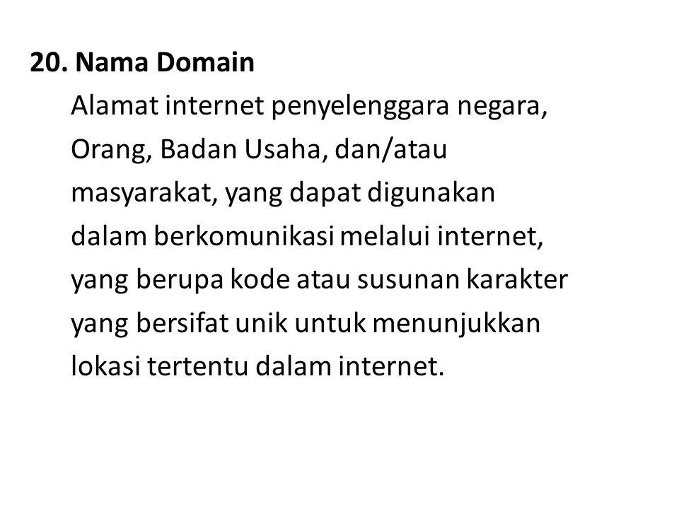 20. Nama Domain Alamat internet penyelenggara negara, Orang, Badan Usaha, dan/atau masyarakat, yang dapat digunakan dalam berkomunikasi melalui intern
