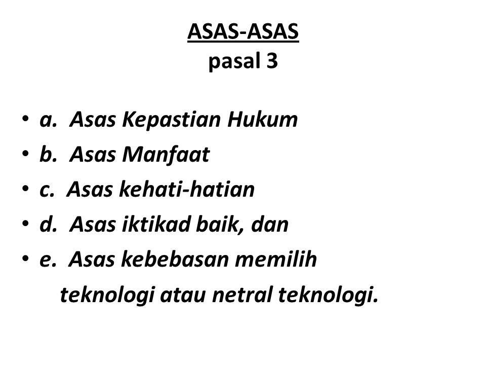 ASAS-ASAS pasal 3 a. Asas Kepastian Hukum b. Asas Manfaat c. Asas kehati-hatian d. Asas iktikad baik, dan e. Asas kebebasan memilih teknologi atau net