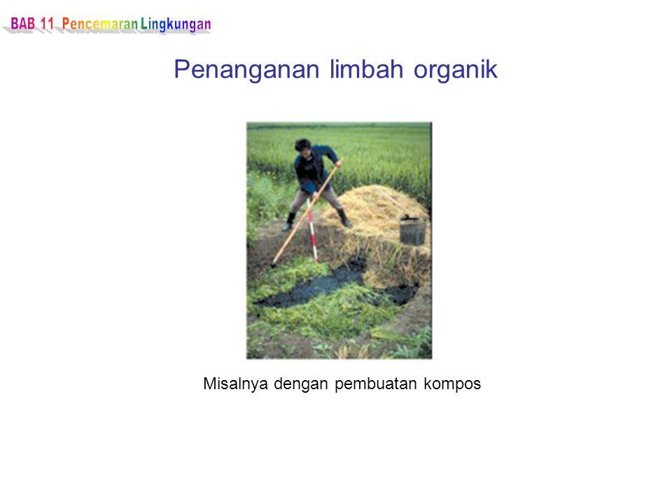 Penanganan limbah organik Misalnya dengan pembuatan kompos