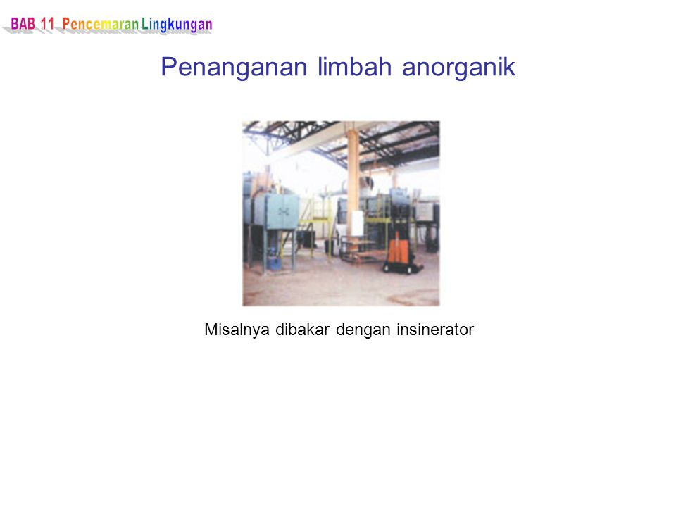 Penanganan limbah anorganik Misalnya dibakar dengan insinerator