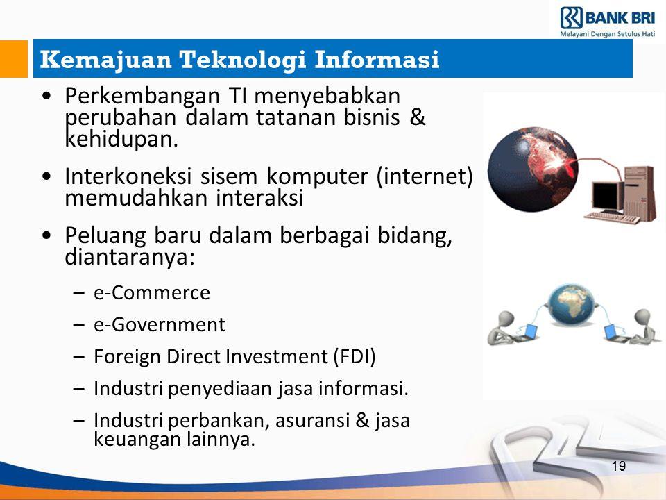 19 Kemajuan Teknologi Informasi Perkembangan TI menyebabkan perubahan dalam tatanan bisnis & kehidupan. Interkoneksi sisem komputer (internet) memudah