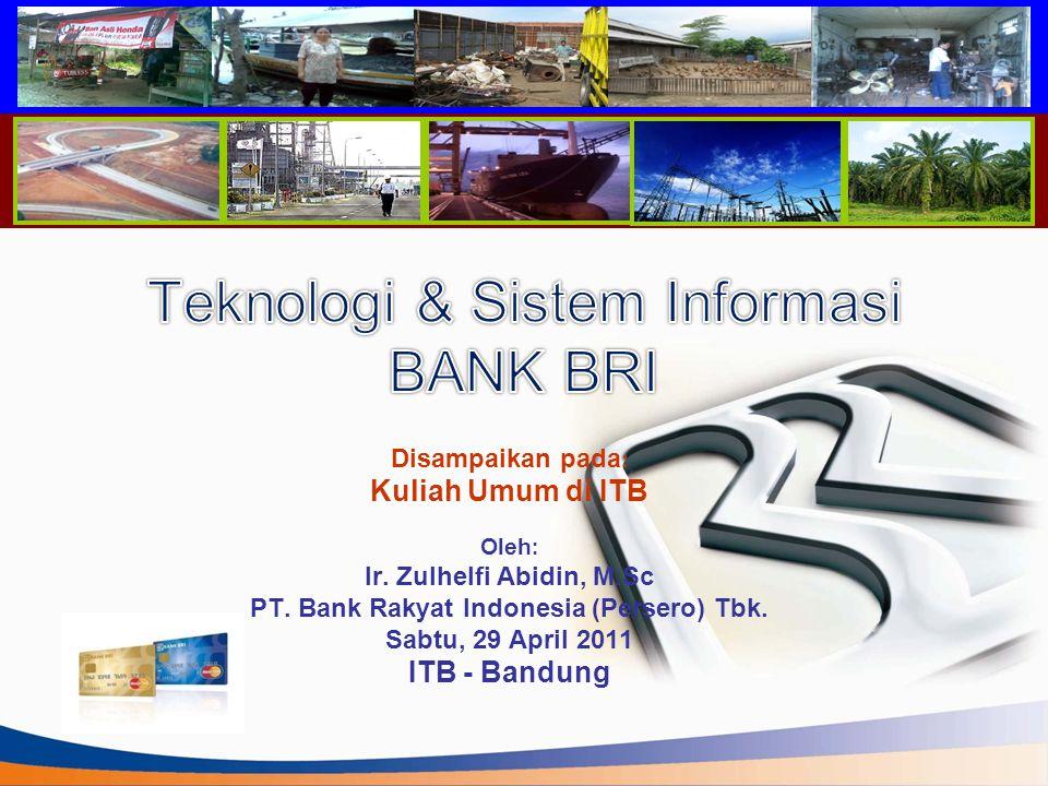 Disampaikan pada : Kuliah Umum di ITB Oleh : Ir. Zulhelfi Abidin, M.Sc PT. Bank Rakyat Indonesia (Persero) Tbk. Sabtu, 29 April 2011 ITB - Bandung
