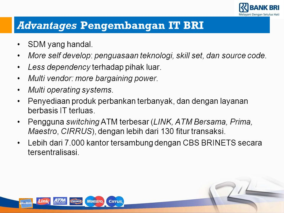 Advantages Pengembangan IT BRI SDM yang handal. More self develop: penguasaan teknologi, skill set, dan source code. Less dependency terhadap pihak lu