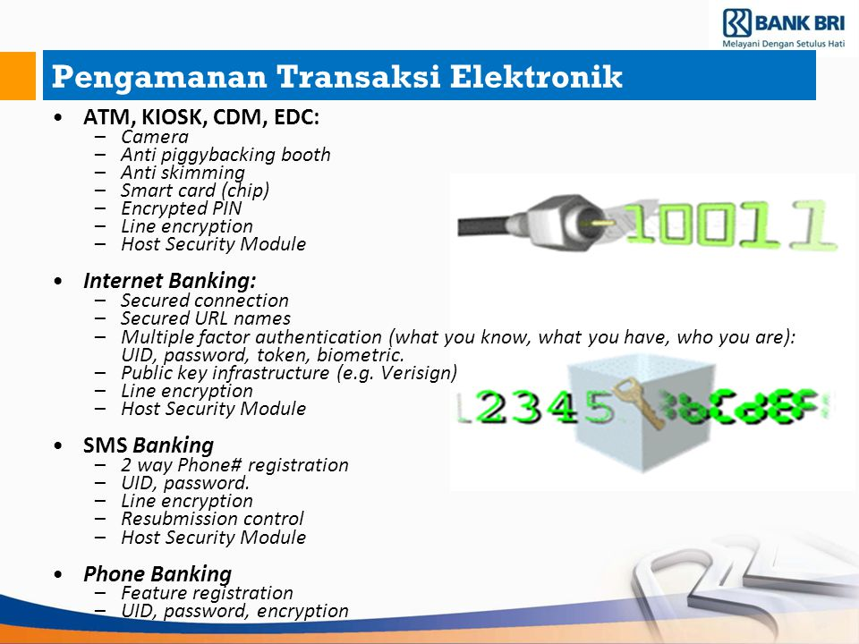 Pengamanan Transaksi Elektronik ATM, KIOSK, CDM, EDC: –Camera –Anti piggybacking booth –Anti skimming –Smart card (chip)‏ –Encrypted PIN –Line encrypt