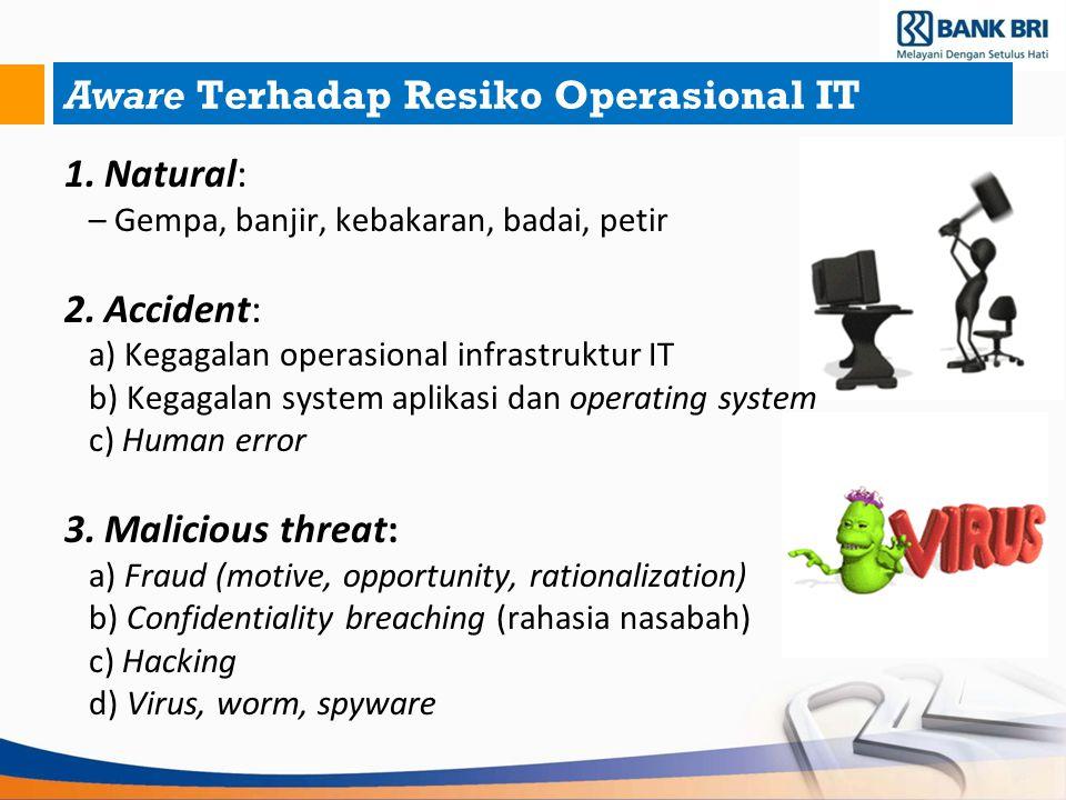 Aware Terhadap Resiko Operasional IT 1.Natural: –Gempa, banjir, kebakaran, badai, petir 2.Accident: a) Kegagalan operasional infrastruktur IT b) Kegag