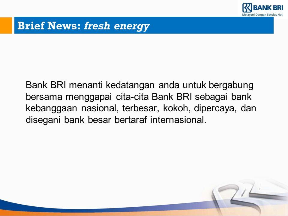 Brief News: fresh energy Bank BRI menanti kedatangan anda untuk bergabung bersama menggapai cita-cita Bank BRI sebagai bank kebanggaan nasional, terbe