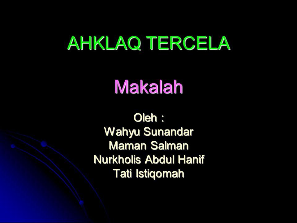 AHKLAQ TERCELA Makalah Oleh : Wahyu Sunandar Maman Salman Nurkholis Abdul Hanif Tati Istiqomah