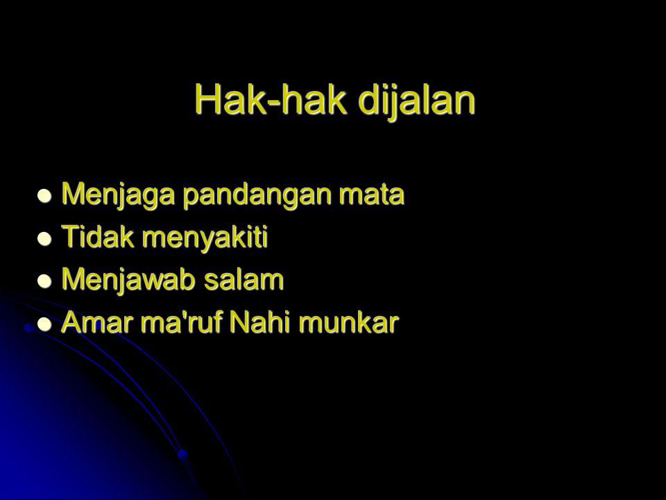 Hak-hak dijalan Menjaga pandangan mata Menjaga pandangan mata Tidak menyakiti Tidak menyakiti Menjawab salam Menjawab salam Amar ma'ruf Nahi munkar Am