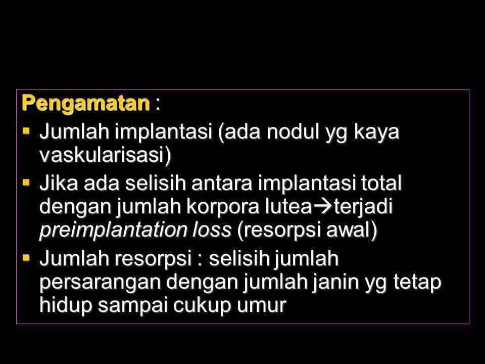 Pengamatan :  Jumlah implantasi (ada nodul yg kaya vaskularisasi)  Jika ada selisih antara implantasi total dengan jumlah korpora lutea  terjadi pr