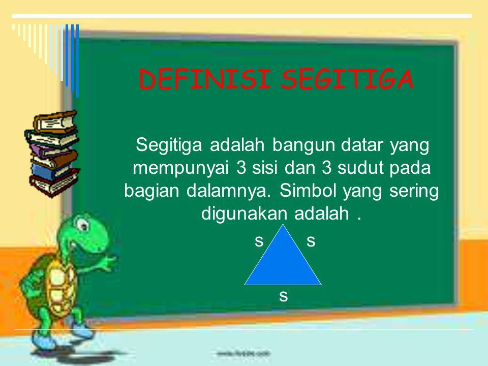 DEFINISI SEGITIGA Segitiga adalah bangun datar yang mempunyai 3 sisi dan 3 sudut pada bagian dalamnya.