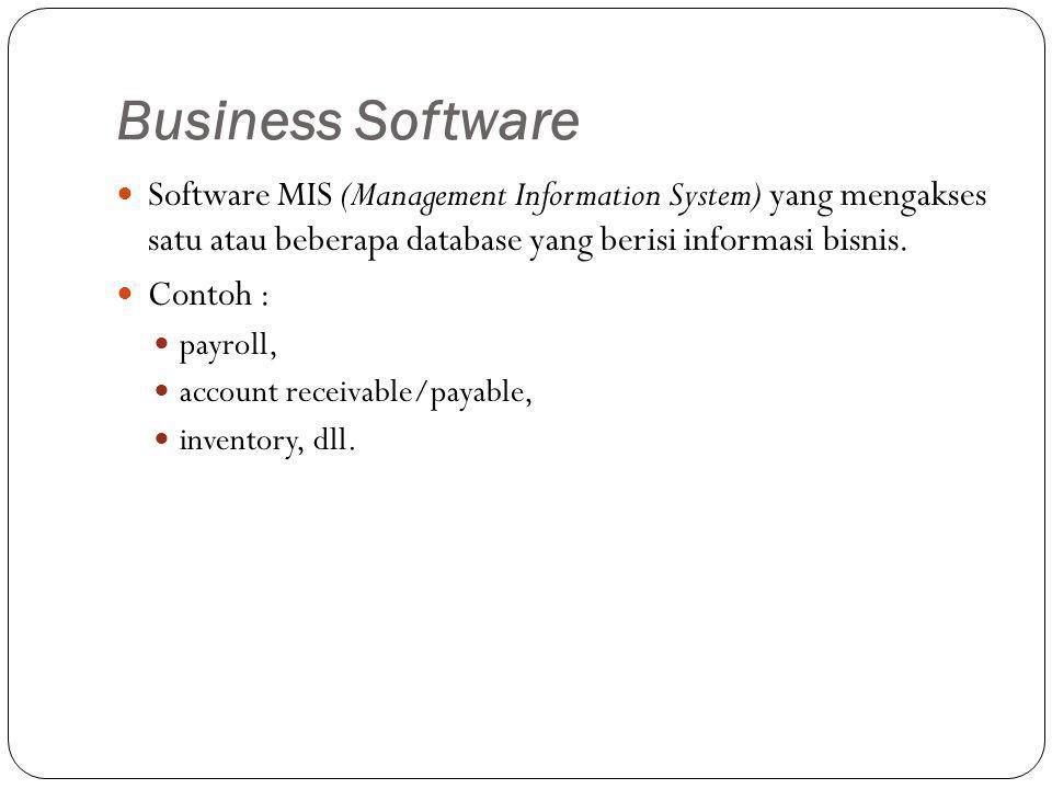 Business Software Software MIS (Management Information System) yang mengakses satu atau beberapa database yang berisi informasi bisnis. Contoh : payro