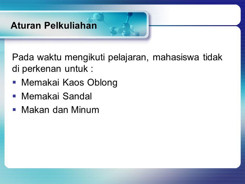 Aturan Pelkuliahan Pada waktu mengikuti pelajaran, mahasiswa tidak di perkenan untuk : MMemakai Kaos Oblong MMemakai Sandal MMakan dan Minum