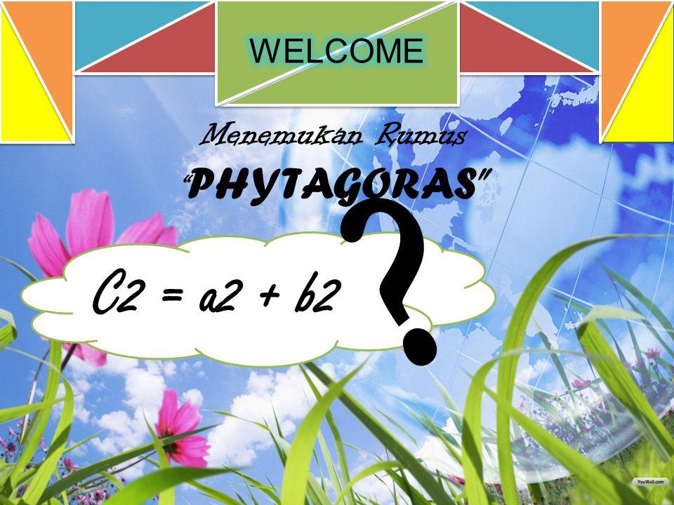 Menemukan Rumus PHYTAGORAS C2 = a2 + b2 ?