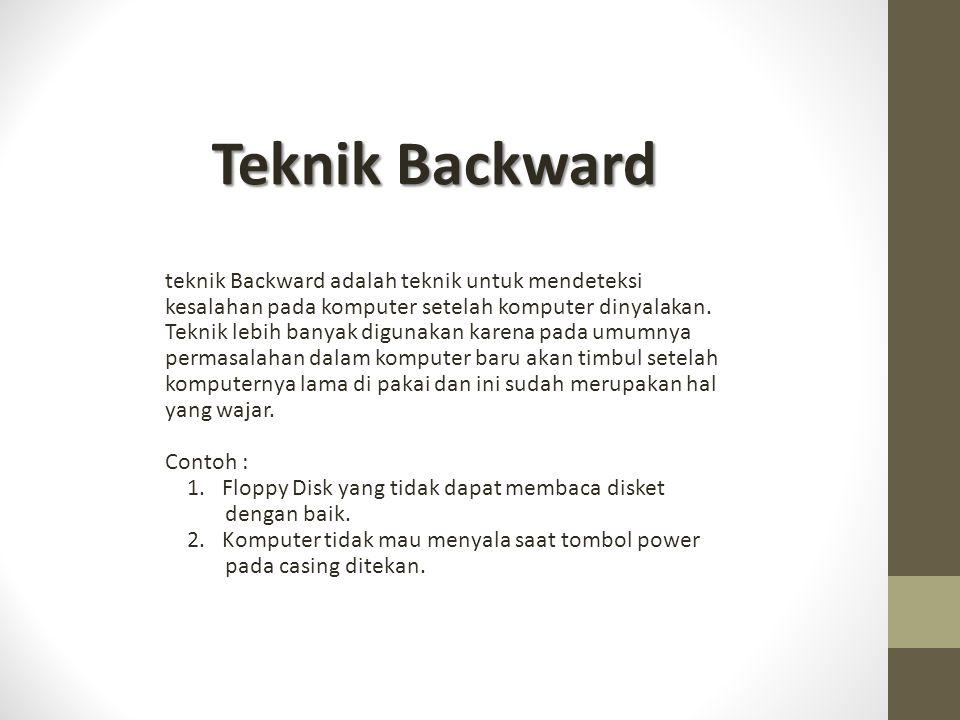 Teknik Backward teknik Backward adalah teknik untuk mendeteksi kesalahan pada komputer setelah komputer dinyalakan.