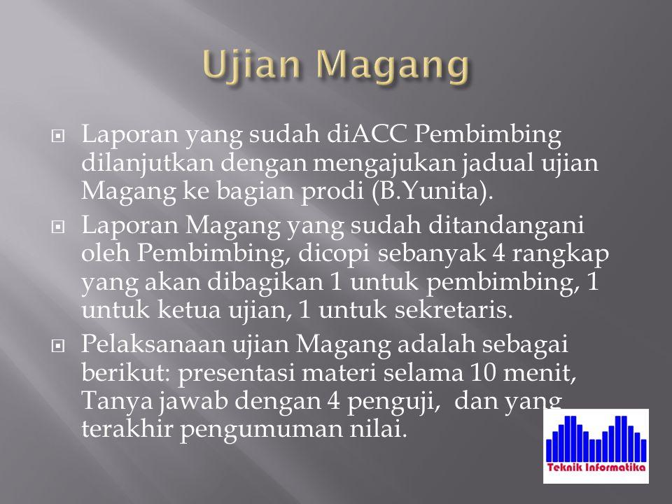  Laporan yang sudah diACC Pembimbing dilanjutkan dengan mengajukan jadual ujian Magang ke bagian prodi (B.Yunita).  Laporan Magang yang sudah ditand