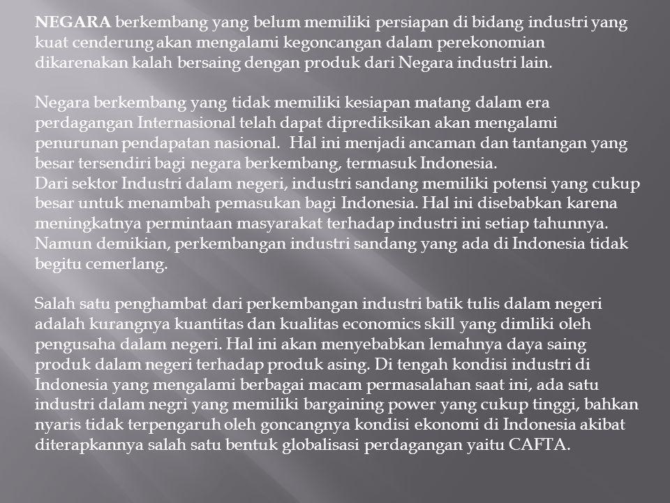 Industri batik tulis hadir sebagai salah satu kekuatan baru di Indonesia yang berpotensi untuk meningkatkan pendapatan negara.