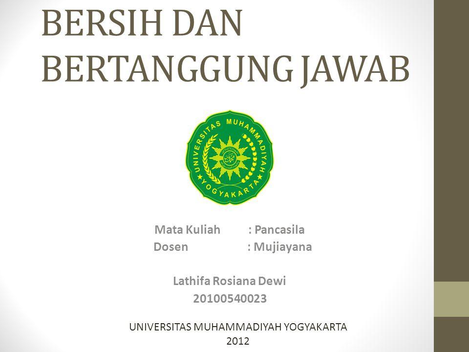STARTEGI MEWUJUDKAN PEMERINTAHAN YANG BERSIH DAN BERTANGGUNG JAWAB Mata Kuliah: Pancasila Dosen : Mujiayana Lathifa Rosiana Dewi 20100540023 UNIVERSIT