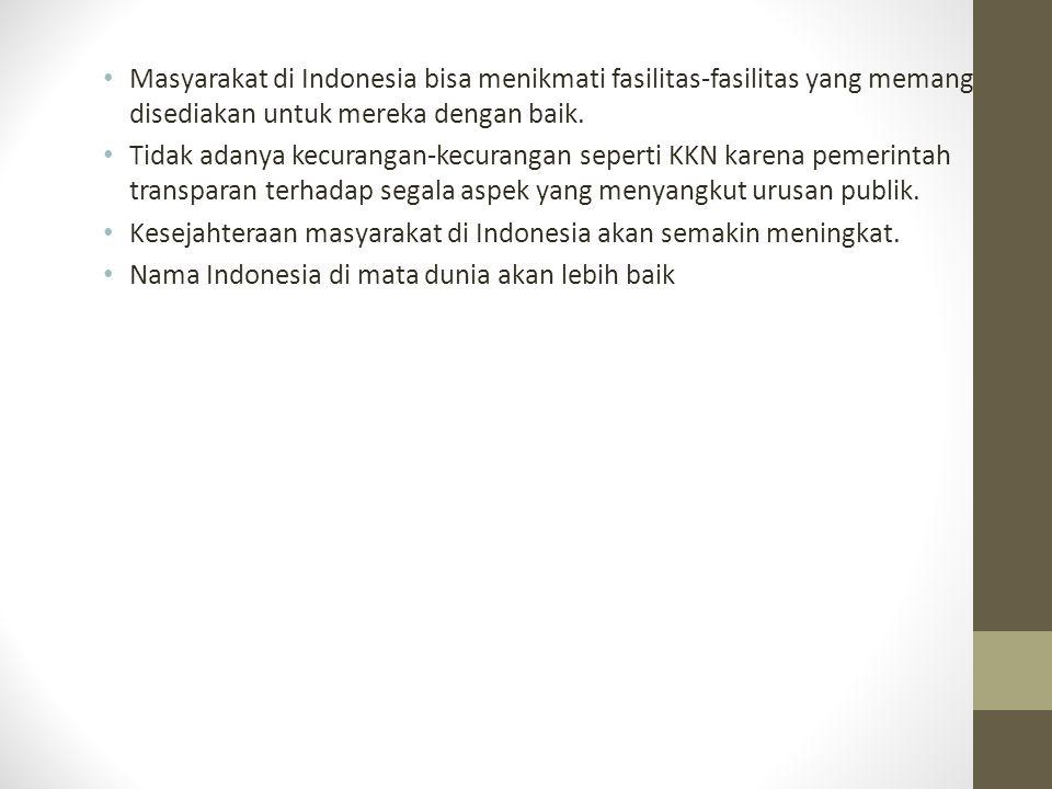 Masyarakat di Indonesia bisa menikmati fasilitas-fasilitas yang memang disediakan untuk mereka dengan baik. Tidak adanya kecurangan-kecurangan seperti
