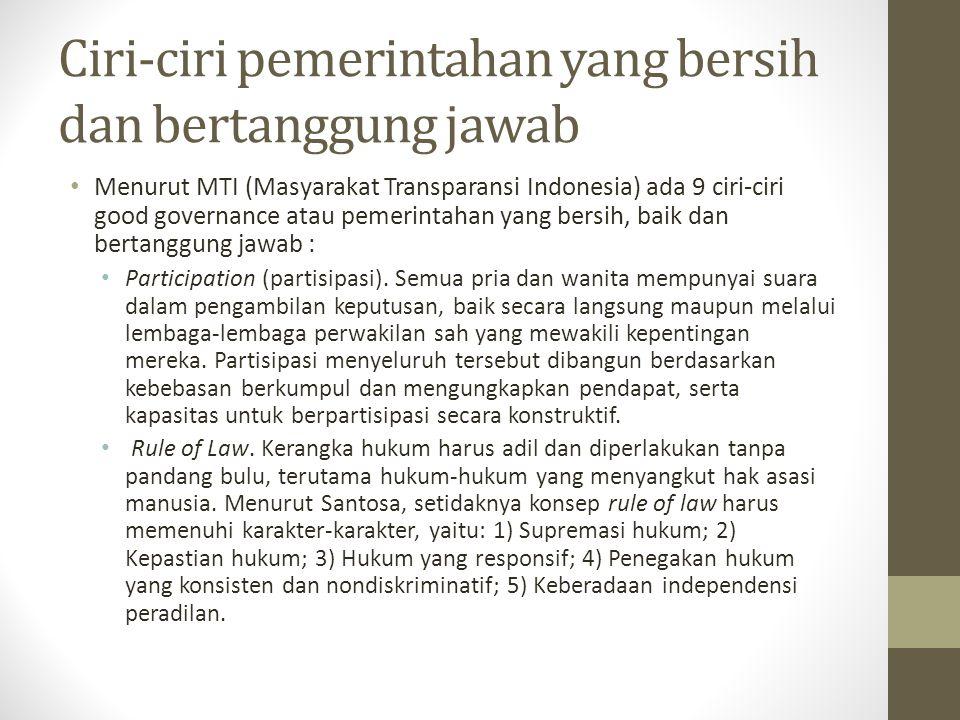 Ciri-ciri pemerintahan yang bersih dan bertanggung jawab Menurut MTI (Masyarakat Transparansi Indonesia) ada 9 ciri-ciri good governance atau pemerint