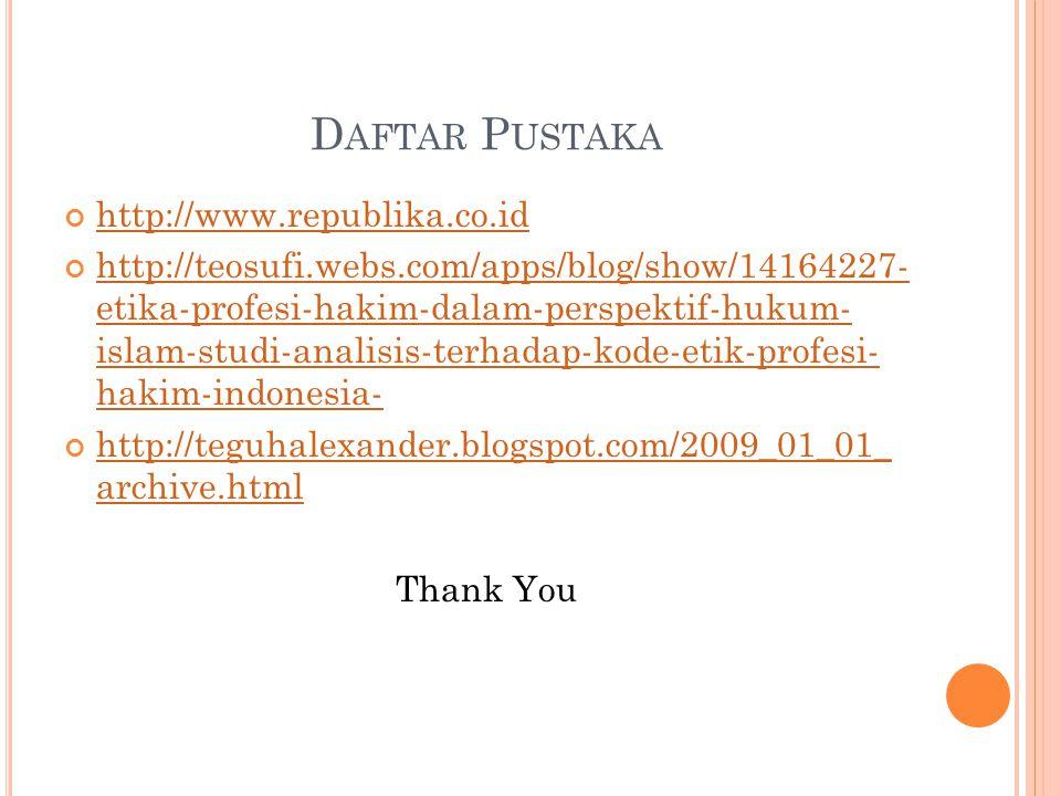 D AFTAR P USTAKA http://www.republika.co.id http://teosufi.webs.com/apps/blog/show/14164227- etika-profesi-hakim-dalam-perspektif-hukum- islam-studi-a
