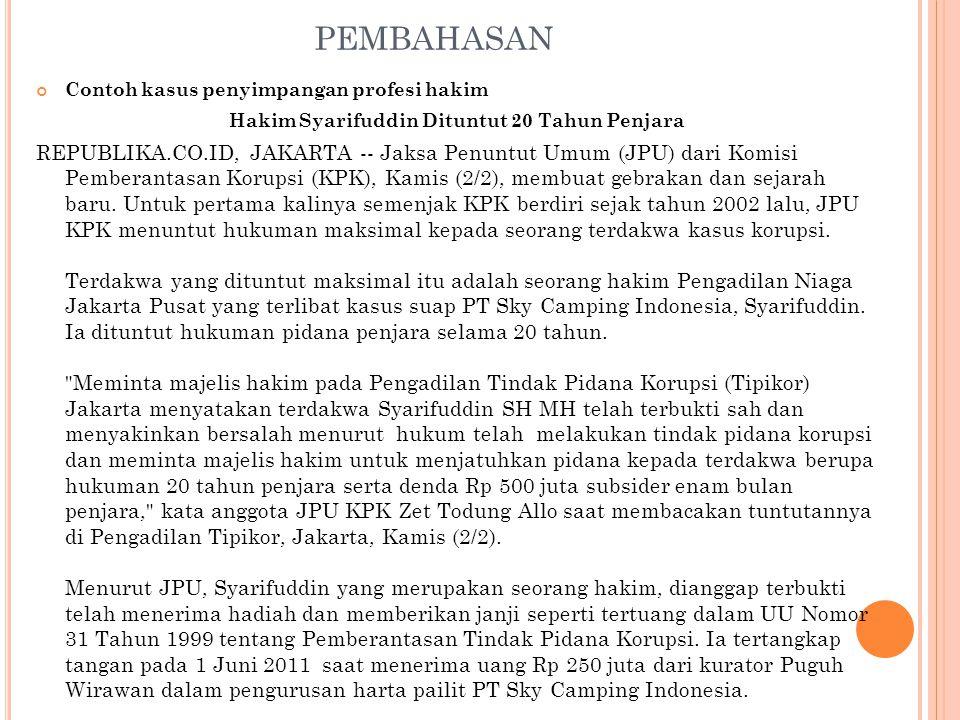 PEMBAHASAN Contoh kasus penyimpangan profesi hakim Hakim Syarifuddin Dituntut 20 Tahun Penjara REPUBLIKA.CO.ID, JAKARTA -- Jaksa Penuntut Umum (JPU) d
