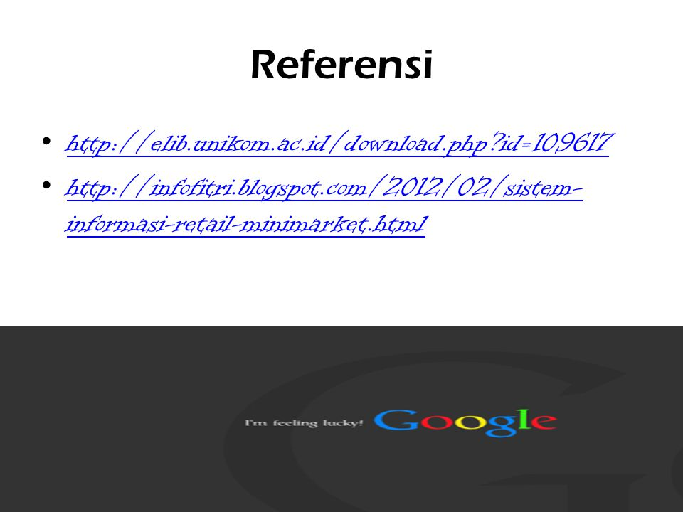 Referensi http://elib.unikom.ac.id/download.php?id=109617 http://infofitri.blogspot.com/2012/02/sistem- informasi-retail-minimarket.html http://infofitri.blogspot.com/2012/02/sistem- informasi-retail-minimarket.html