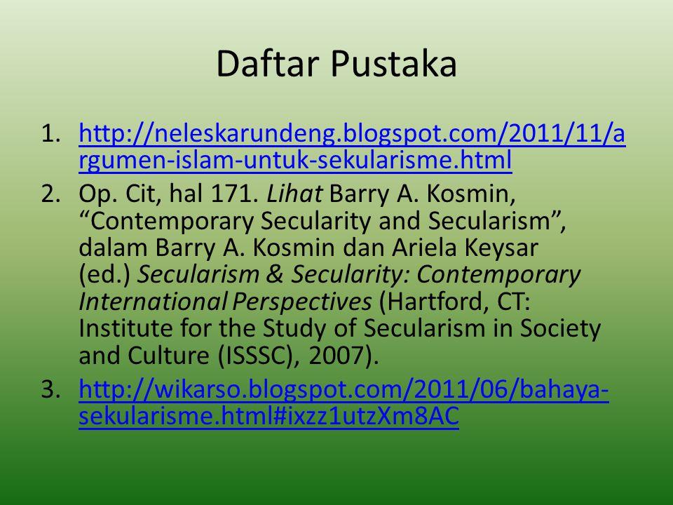 Daftar Pustaka 1.http://neleskarundeng.blogspot.com/2011/11/a rgumen-islam-untuk-sekularisme.htmlhttp://neleskarundeng.blogspot.com/2011/11/a rgumen-i