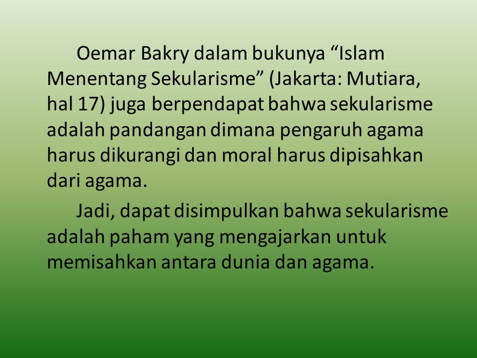 """Oemar Bakry dalam bukunya """"Islam Menentang Sekularisme"""" (Jakarta: Mutiara, hal 17) juga berpendapat bahwa sekularisme adalah pandangan dimana pengaruh"""
