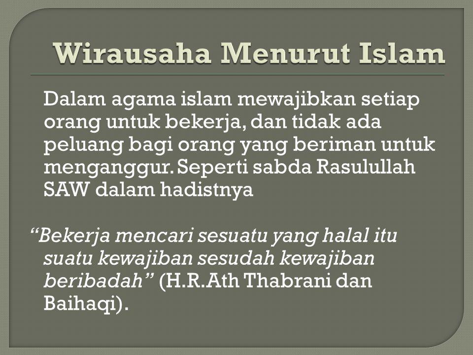 Dalam agama islam mewajibkan setiap orang untuk bekerja, dan tidak ada peluang bagi orang yang beriman untuk menganggur. Seperti sabda Rasulullah SAW