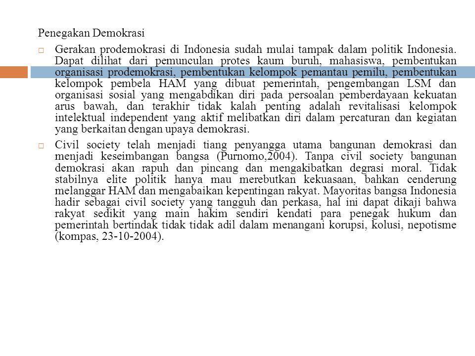 Penegakan Demokrasi  Gerakan prodemokrasi di Indonesia sudah mulai tampak dalam politik Indonesia. Dapat dilihat dari pemunculan protes kaum buruh, m