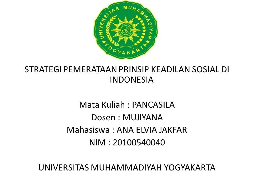 STRATEGI PEMERATAAN PRINSIP KEADILAN SOSIAL DI INDONESIA Mata Kuliah : PANCASILA Dosen : MUJIYANA Mahasiswa : ANA ELVIA JAKFAR NIM : 20100540040 UNIVE