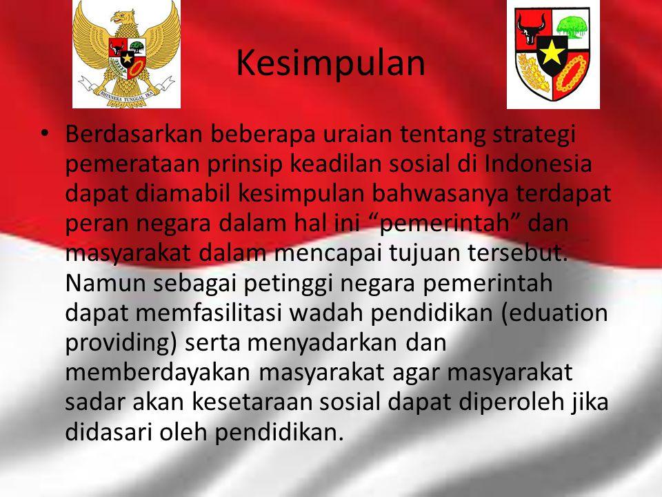 Kesimpulan Berdasarkan beberapa uraian tentang strategi pemerataan prinsip keadilan sosial di Indonesia dapat diamabil kesimpulan bahwasanya terdapat