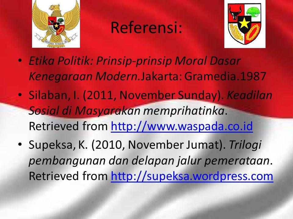 Referensi: Etika Politik: Prinsip-prinsip Moral Dasar Kenegaraan Modern.Jakarta: Gramedia.1987 Silaban, I. (2011, November Sunday). Keadilan Sosial di