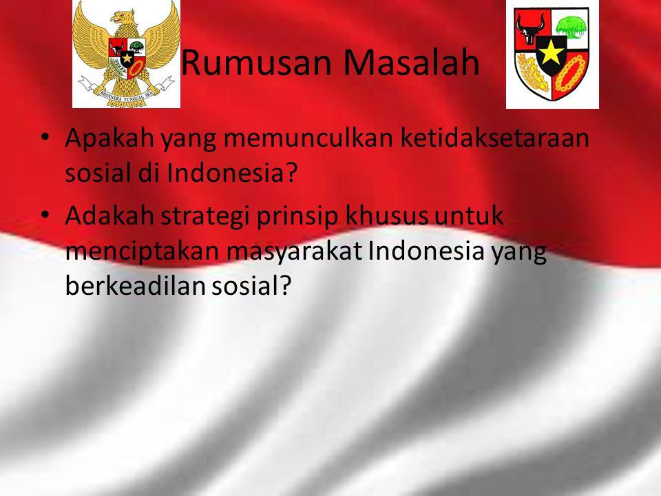 Rumusan Masalah Apakah yang memunculkan ketidaksetaraan sosial di Indonesia? Adakah strategi prinsip khusus untuk menciptakan masyarakat Indonesia yan
