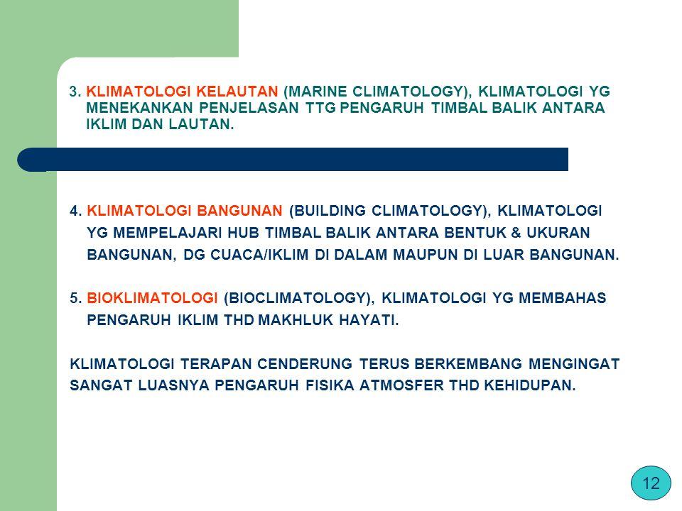 3. KLIMATOLOGI KELAUTAN (MARINE CLIMATOLOGY), KLIMATOLOGI YG MENEKANKAN PENJELASAN TTG PENGARUH TIMBAL BALIK ANTARA IKLIM DAN LAUTAN. 4. KLIMATOLOGI B